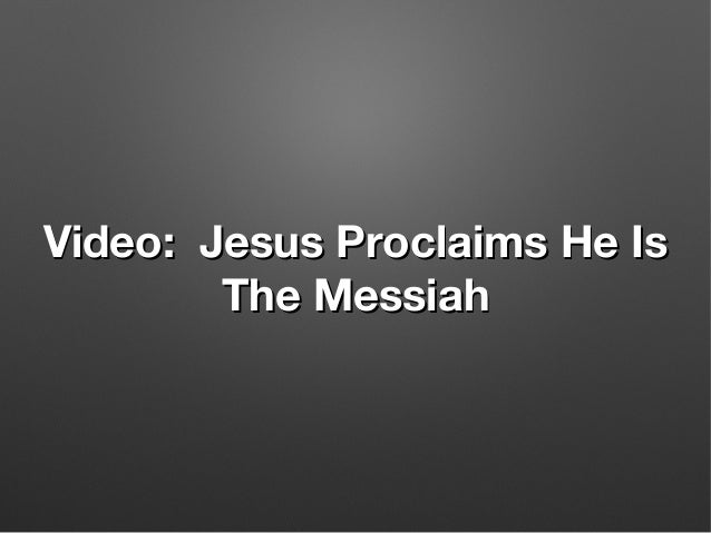 Video: Jesus Proclaims He IsVideo: Jesus Proclaims He Is The MessiahThe Messiah