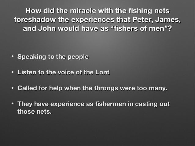 How did the miracle with the fishing netsHow did the miracle with the fishing nets foreshadow the experiences that Peter, ...