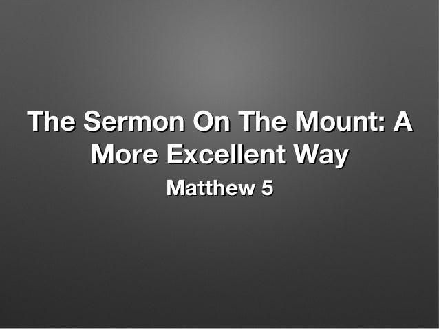 The Sermon On The Mount: AThe Sermon On The Mount: A More Excellent WayMore Excellent Way Matthew 5Matthew 5
