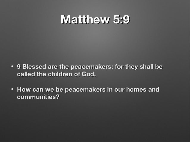 Matthew 5:9Matthew 5:9 • 9 Blessed are the peacemakers: for they shall be9 Blessed are the peacemakers: for they shall be ...