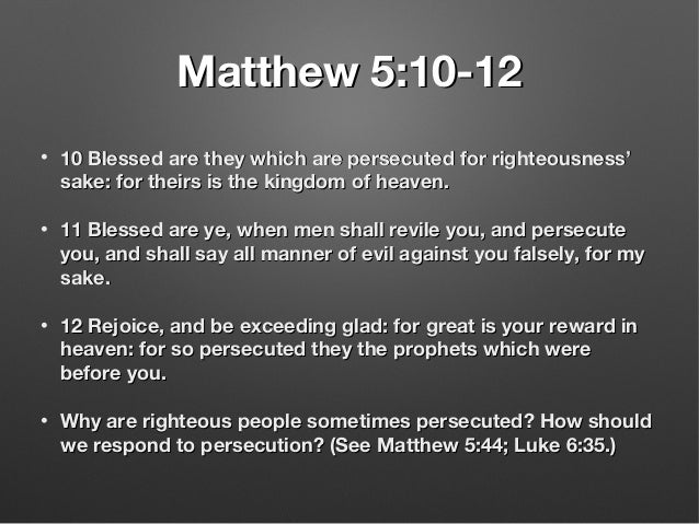 Matthew 5:10-12Matthew 5:10-12 • 10 Blessed are they which are persecuted for righteousness'10 Blessed are they which are ...