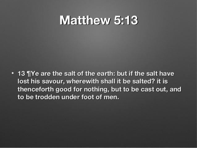 Matthew 5:13Matthew 5:13 • 13 ¶Ye are the salt of the earth: but if the salt have13 ¶Ye are the salt of the earth: but if ...
