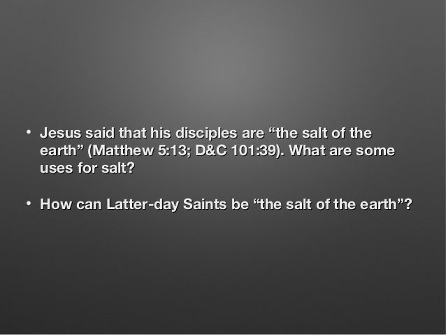 """• Jesus said that his disciples are """"the salt of theJesus said that his disciples are """"the salt of the earth"""" (Matthew 5:1..."""