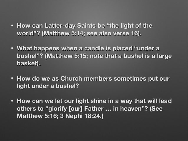 """• How can Latter-day Saints be """"the light of theHow can Latter-day Saints be """"the light of the world""""? (Matthew 5:14; see ..."""