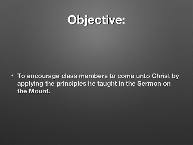 Objective:Objective: • To encourage class members to come unto Christ byTo encourage class members to come unto Christ by ...