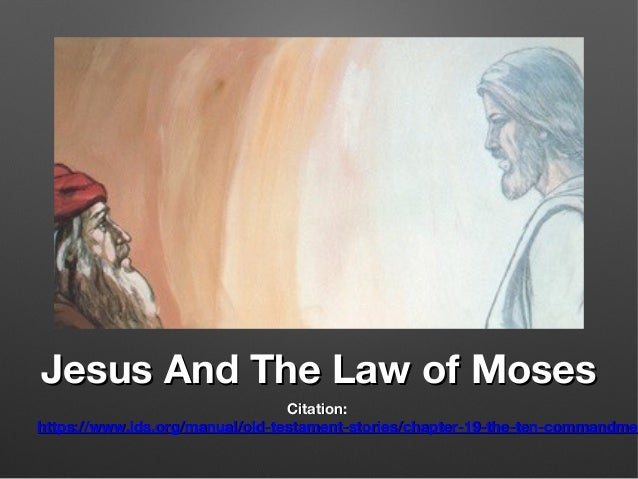 Jesus And The Law of MosesJesus And The Law of Moses Citation:Citation: https://www.lds.org/manual/old-testament-stories/c...