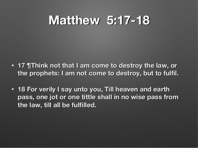 Matthew 5:17-18Matthew 5:17-18 • 17 ¶Think not that I am come to destroy the law, or17 ¶Think not that I am come to destro...