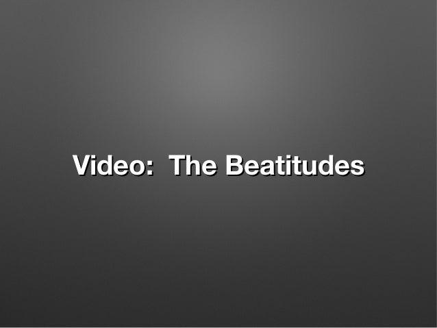 Video: The BeatitudesVideo: The Beatitudes