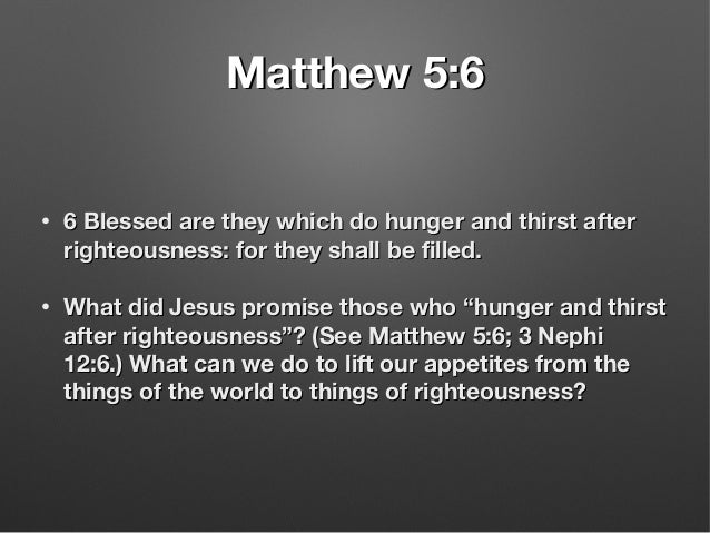 Matthew 5:6Matthew 5:6 • 6 Blessed are they which do hunger and thirst after6 Blessed are they which do hunger and thirst ...