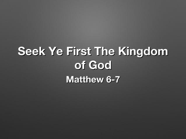 Seek Ye First The KingdomSeek Ye First The Kingdom of Godof God Matthew 6-7Matthew 6-7