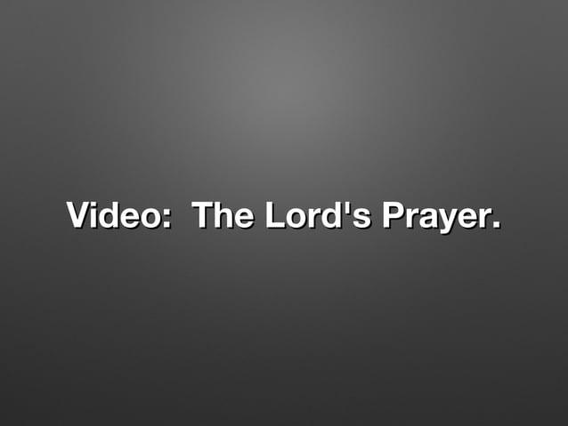 Video: The Lord's Prayer.Video: The Lord's Prayer.