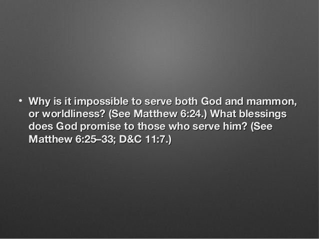 • Why is it impossible to serve both God and mammon,Why is it impossible to serve both God and mammon, or worldliness? (Se...