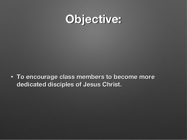 Objective:Objective: • To encourage class members to become moreTo encourage class members to become more dedicated discip...