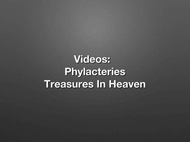 Videos:Videos: PhylacteriesPhylacteries Treasures In HeavenTreasures In Heaven