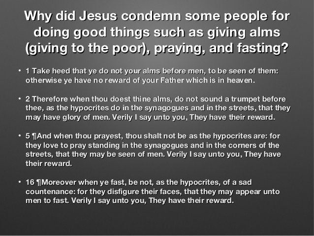 Why did Jesus condemn some people forWhy did Jesus condemn some people for doing good things such as giving almsdoing good...
