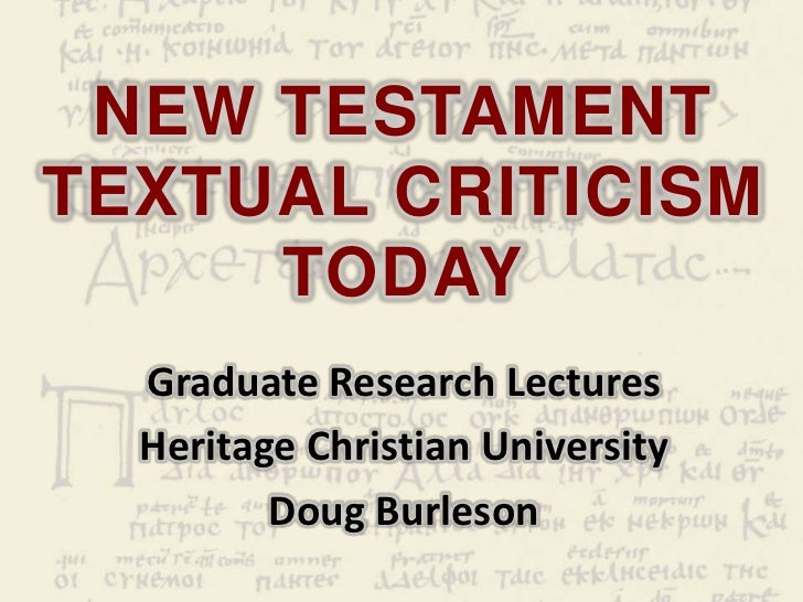 NEW TESTAMENTTEXTUAL CRITICISM     TODAY  Graduate Research Lectures  Heritage Christian University         Doug Burleson