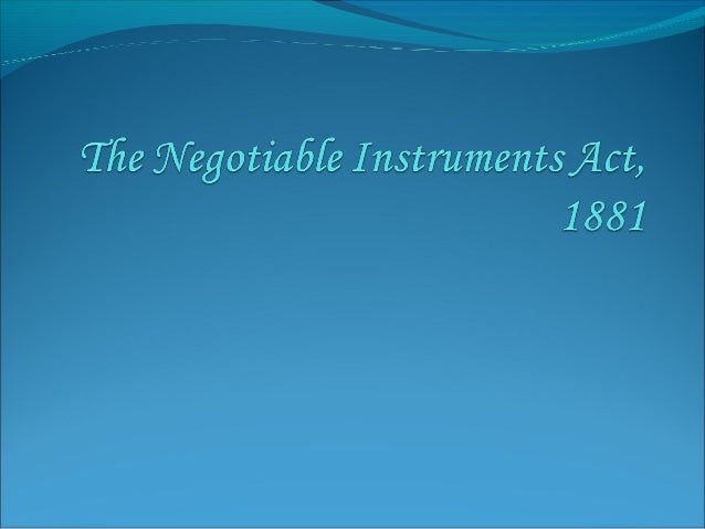 Negotiable Instruments The word negotiable means 'transferable from one person to another in return of consideration ' and...