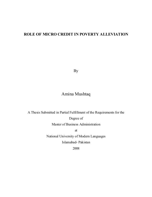 "thesis on impact of microfinance on poverty This study with the title ""the impact of microcredit on poverty reduction: a case study on microfinance has engendered positive or negative outcomes in reducing poverty the findings from the study were i hereby declared thesis is my own work towards the executive master of business administration i wish to state that."