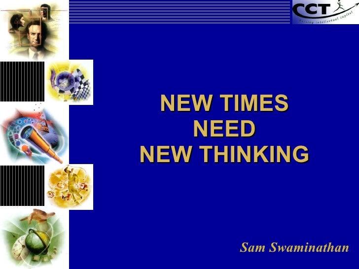 NEW TIMES NEED NEW THINKING Sam Swaminathan