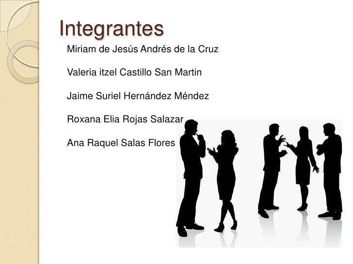 IntegrantesMiriam de Jesús Andrés de la CruzValeria itzel Castillo San MartinJaime Suriel Hernández MéndezRoxana Elia Roja...