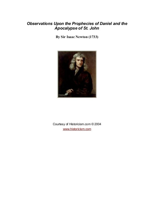 Observations Upon the Prophecies of Daniel and theApocalypse of St. JohnBy Sir Isaac Newton (1733)Courtesy of Historicism....
