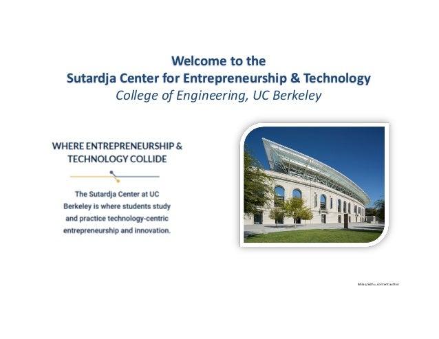 IkhlaqSidhu,contentauthor Welcometothe Sutardja CenterforEntrepreneurship&Technology CollegeofEngineering,UC...