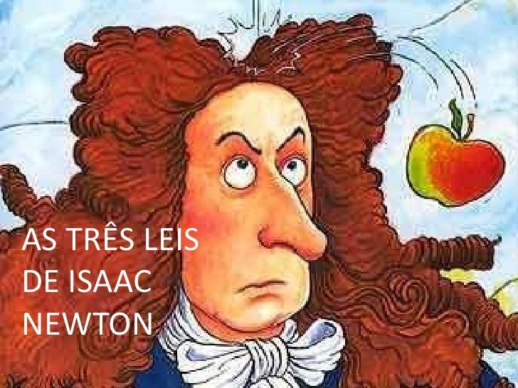 AS TRÊS LEIS DE ISAAC NEWTON<br />