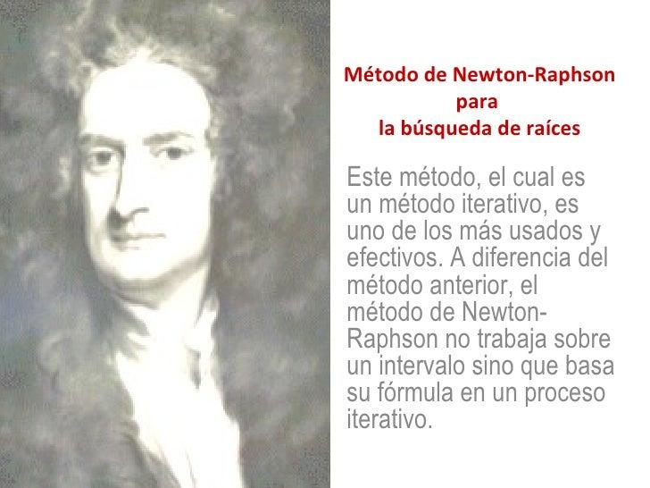 Método de Newton-Raphson para  la búsqueda de raíces Este método, el cual es un método iterativo, es uno de los más usados...