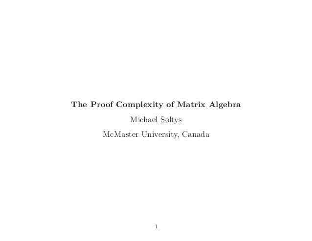 The Proof Complexity of Matrix AlgebraMichael SoltysMcMaster University, Canada1