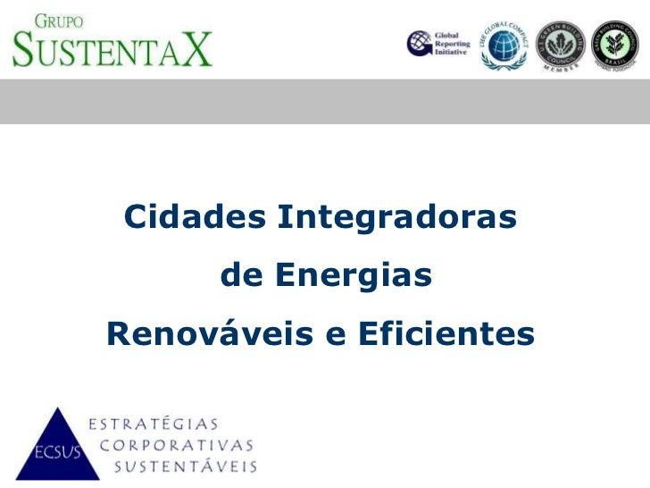 Cidades Integradoras      de EnergiasRenováveis e Eficientes