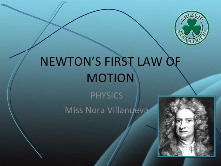 NEWTON'S FIRST LAW OF MOTION PHYSICS Miss Nora Villanueva