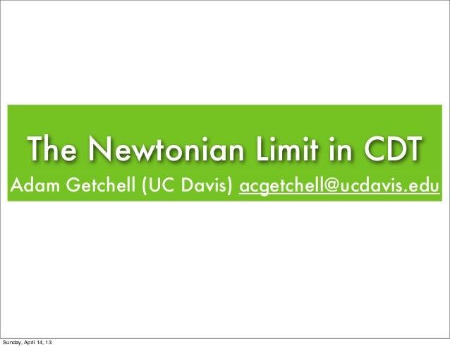 The Newtonian Limit in CDT  Adam Getchell (UC Davis) acgetchell@ucdavis.eduSunday, April 14, 13