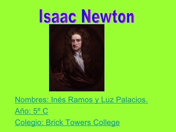 Nombres: Inés Ramos y Luz Palacios. Año: 5º C Colegio: Brick Towers College Isaac Newton