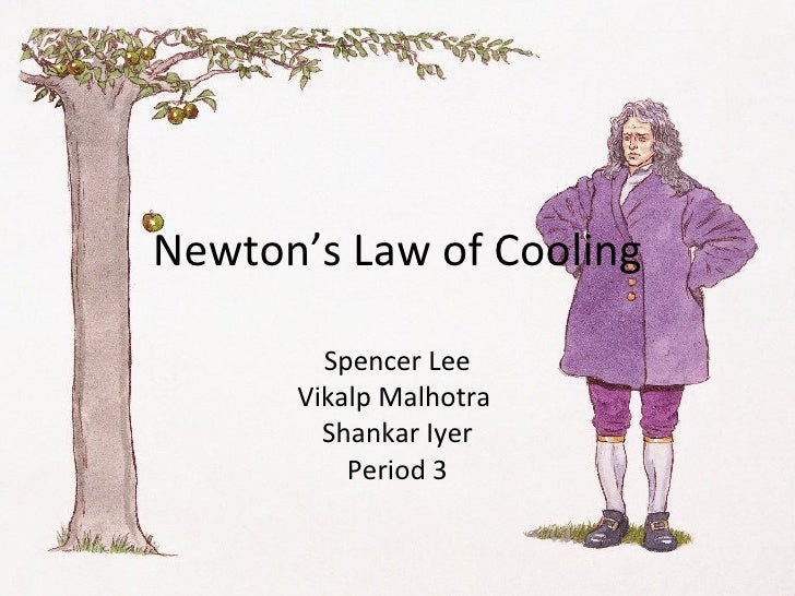 Newton's Law of Cooling Spencer Lee Vikalp Malhotra  Shankar Iyer Period 3