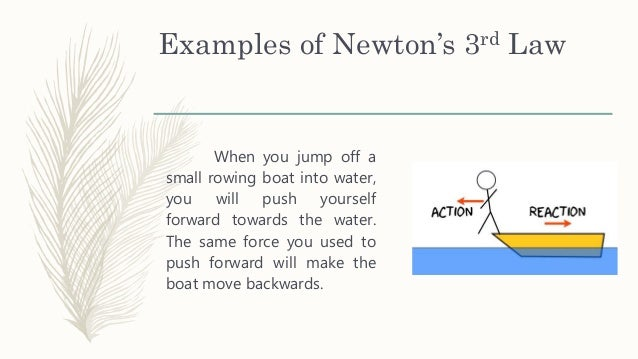 rowing newtons law 1 propulsion a boat accelerates through the action/reaction principle (newton's 3rd law) you move water one way with your oar, the boat moves the other way.