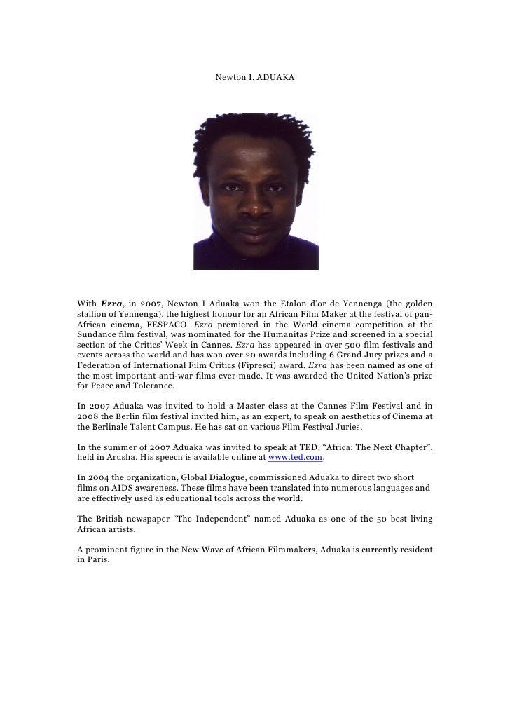 Newton I. ADUAKA     With Ezra, in 2007, Newton I Aduaka won the Etalon d'or de Yennenga (the golden stallion of Yennenga)...