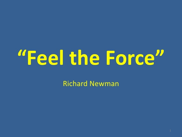 """Feel the Force""<br />Richard Newman<br />1<br />"