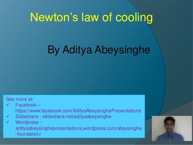 Newton's law of cooling See more at:  Facebook – https://www.facebook.com/AdityaAbeysinghePresentations  Slideshare - sl...