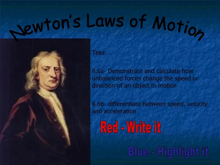 Newton's Laws of Motion Red - Write it Teks: 8.6a- Demonstrate and calculate how unbalanced forces change the speed or dir...
