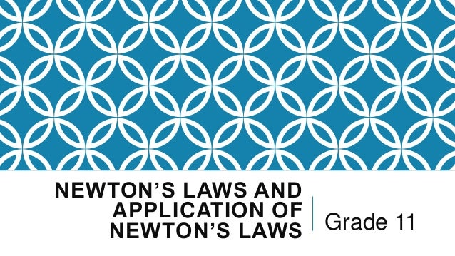 NEWTON'S LAWS AND APPLICATION OF NEWTON'S LAWS  Grade 11