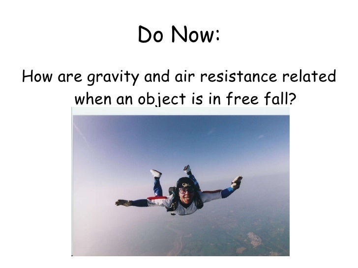 Do Now: <ul><li>How are gravity and air resistance related when an object is in free fall? </li></ul>
