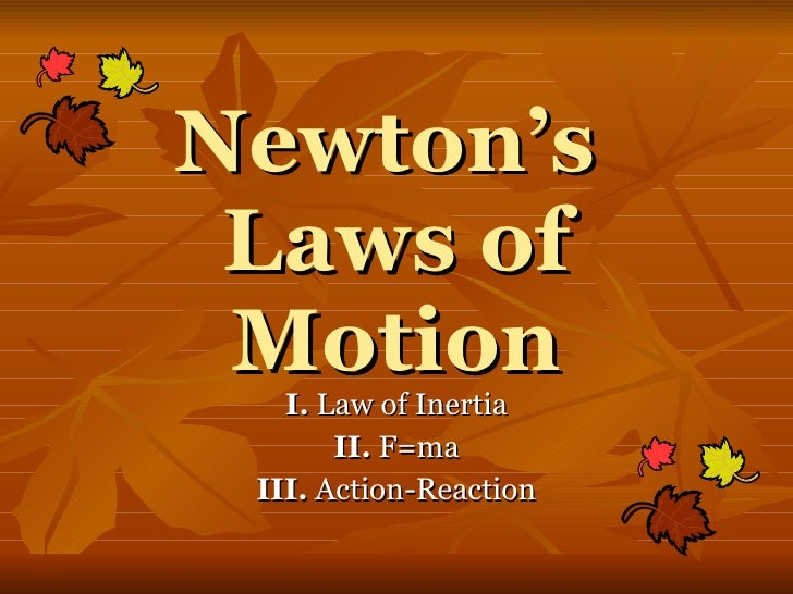 Newton's  Laws of Motion I.  Law of Inertia II.  F=ma III.  Action-Reaction