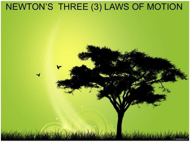 NEWTON'S THREE (3) LAWS OF MOTION