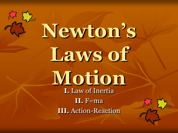 Newton's Laws of Motion<br />I. Law of Inertia<br />II. F=ma<br />III. Action-Reaction<br />
