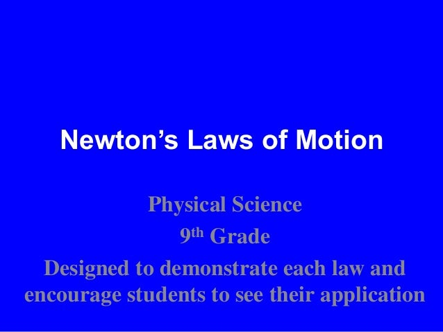Newton's Laws of MotionPhysical Science9th GradeDesigned to demonstrate each law andencourage students to see their applic...