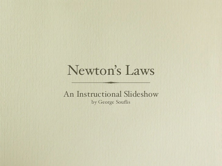 Newton's LawsAn Instructional Slideshow       by George Souflis