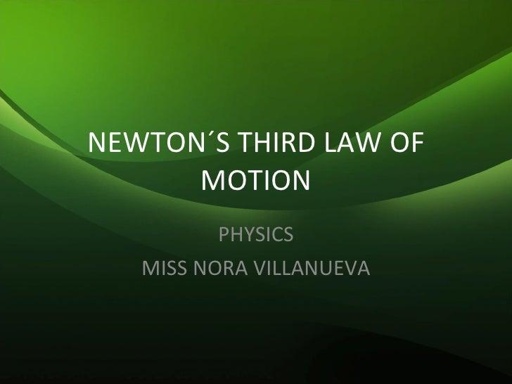 NEWTON´S THIRD LAW OF MOTION PHYSICS MISS NORA VILLANUEVA