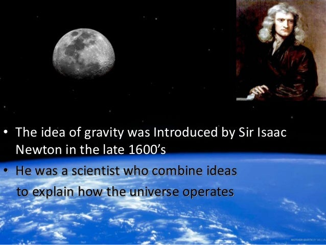 sir isaac newton the universal law Newton's apple you've probably heard this story before: one day isaac newton  was sitting under an apple tree when one of the apples fell from the tree and hit.