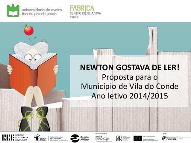 NEWTON GOSTAVA DE LER! Proposta para o Município de Vila do Conde Ano letivo 2014/2015