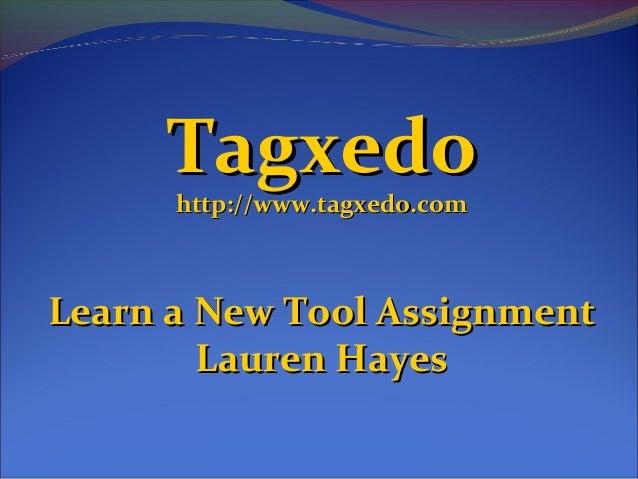 TagxedoTagxedo http://www.tagxedo.comhttp://www.tagxedo.com Learn a New Tool AssignmentLearn a New Tool Assignment Lauren ...